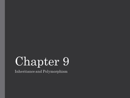 Chapter 9 Inheritance and Polymorphism. Object-oriented programming is based on a paradigm in which objects are used to model a specification. Objects.