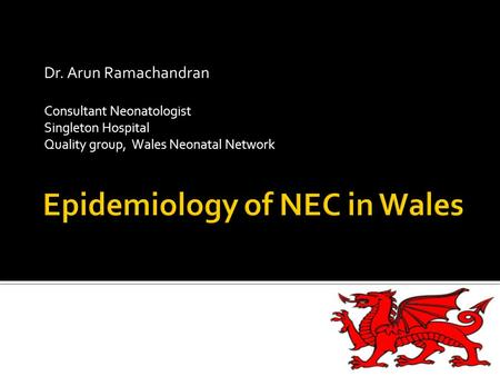 Dr. Arun Ramachandran Consultant Neonatologist Singleton Hospital Quality group, Wales Neonatal Network.