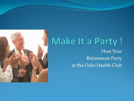 Host Your Retirement Party at the Oaks Health Club.