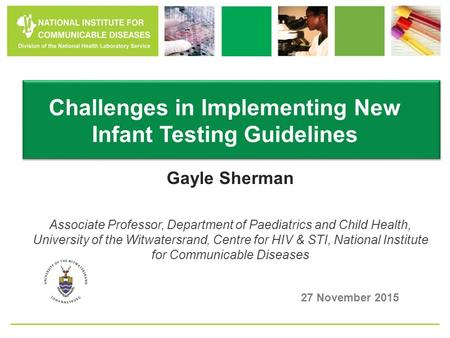 Gayle Sherman Associate Professor, Department of Paediatrics and Child Health, University of the Witwatersrand, Centre for HIV & STI, National Institute.
