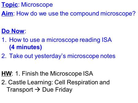 Topic: Microscope Aim: How do we use the compound microscope? Do Now:
