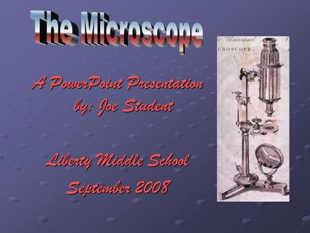 A PowerPoint Presentation by: Joe Student Liberty Middle School September 2008.