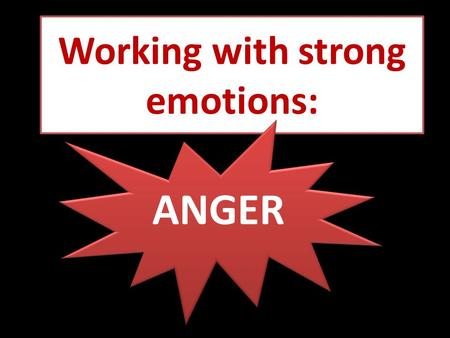 Working with strong emotions: ANGER. Please define: 1. Anger 2. Aggression 3. Violence 1. Anger 2. Aggression 3. Violence How are they different? And.