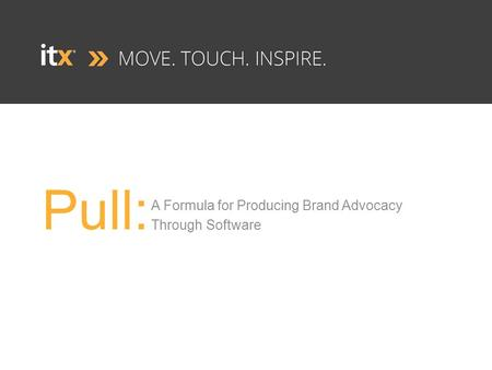 Pull: A Formula for Producing Brand Advocacy Through Software.
