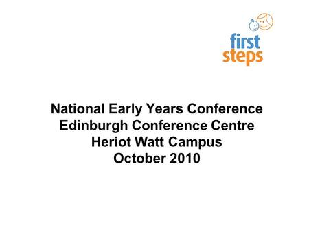 National Early Years Conference Edinburgh Conference Centre Heriot Watt Campus October 2010.