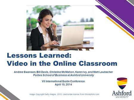 Lessons Learned: Video in the Online Classroom Image Copyright Getty Images, 2013, Used under license from IStockphoto.com Andree Swanson, Bill Davis,