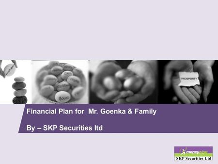 Financial Plan for Mr. Goenka & Family By – SKP Securities ltd.