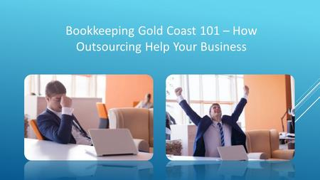 Bookkeeping Gold Coast 101 – How Outsourcing Help Your Business.