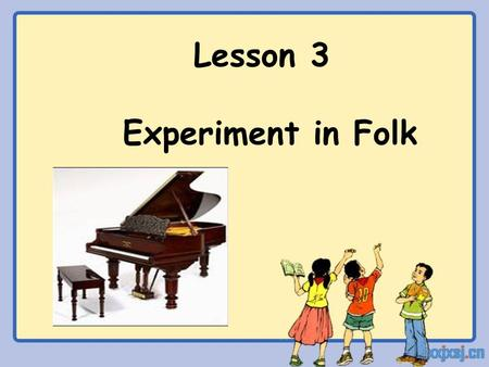 "Lesson 3 Experiment in Folk. A music quiz Do you love music? How much do you know about music? What kinds of music do you know? Pop music Jazz Rock ""n"""