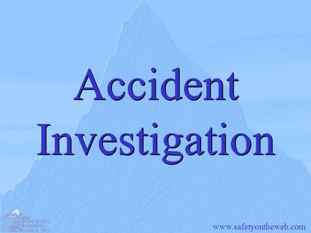 Www.safetyontheweb.com Accident Investigation. www.safetyontheweb.com Introduction When an accident happens at your facility- whether an injury occurs.