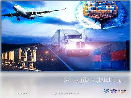 14.06.2015 © 2015 S-Logibis (UK) Ltd. INDEX 1. ABOUT US - Company Fact - Certification - Freight Management 2. WHY S-LOGIBIS - Warehouse - Trained staff.