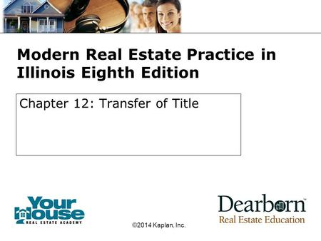 Modern Real Estate Practice in Illinois Eighth Edition Chapter 12: Transfer of Title ©2014 Kaplan, Inc.