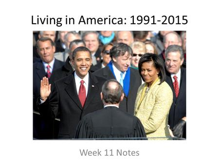 Living in America: 1991-2015 Week 11 Notes. 1990s: Clinton Impeachment In 1992 Clinton won the election and moved to restore more liberal initiatives.
