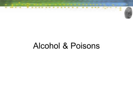 Alcohol & Poisons. Poison—a chemical that can harm the body if ingested, absorbed, or breathed in sufficiently high concentrations. Forensic Science II: