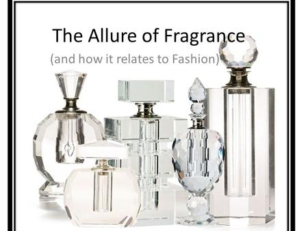 The Allure of Fragrance (and how it relates to Fashion)