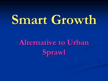 "Smart Growth Alternative to Urban Sprawl. 228 Acres developed every <strong>hour</strong> John G Mitchell ""Urban Sprawl"" National Geographic. 7/01 p. 49-73."