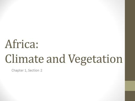 Africa: Climate and Vegetation Chapter 1, Section 2.