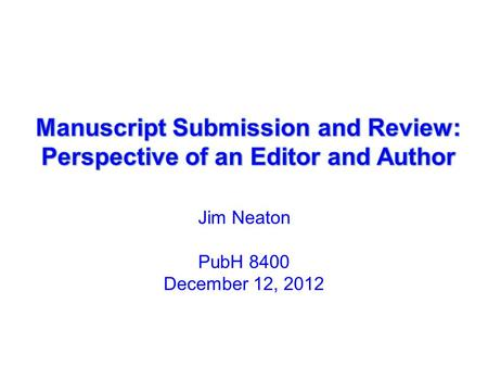 Jim Neaton PubH 8400 December 12, 2012. Perspective of an Editor: How it Works Controlled Clinical Trials (now Clinical Trials) –25 Associate Editors;