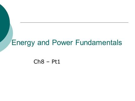 Energy and Power Fundamentals Ch8 – Pt1. What is Energy?  We use energy every day Bodies Vehicles Machines Heating/cooling Light.