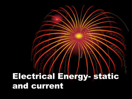 Electrical Energy- static and current. electrons Are a small part of an atom They are found orbiting around the nucleus of atom They carry a negative.