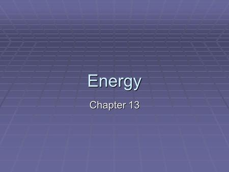Energy Chapter 13. 13.1 What is Energy?  When an object or living thing does work on another object, some of its energy is transferred to that object.