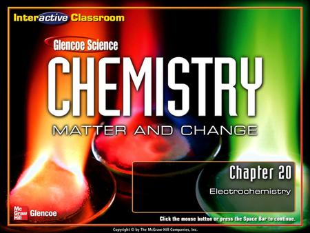 Chapter Menu Electrochemistry Section 20.1Section 20.1Voltaic Cells Section 20.2Section 20.2 Batteries Section 20.3Section 20.3 Electrolysis Exit Click.