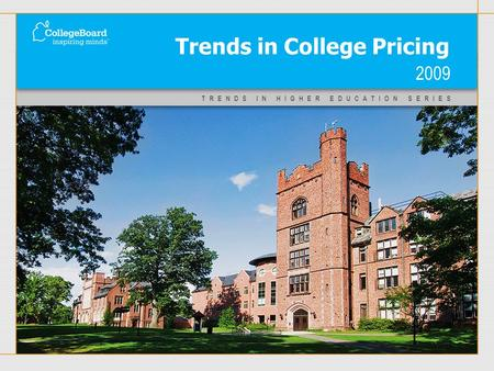TRENDS IN HIGHER EDUCATION SERIES Trends in College Pricing 2009.