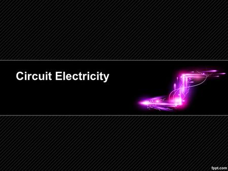 Circuit Electricity. Electric Circuits The continuous flow of electrons in a circuit is called current electricity. Circuits involve… –Energy source,