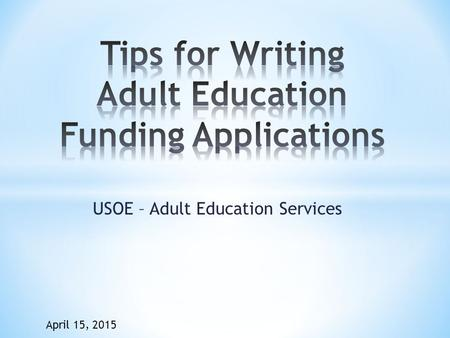 USOE – Adult Education Services April 15, 2015. * What is the philosophy of your program and how does is match the intent of the grant? * Regardless of.