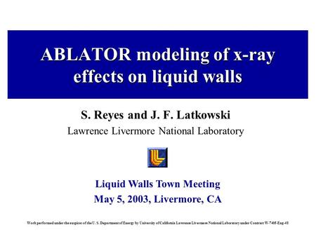 Liquid Walls Town Meeting May 5, 2003, Livermore, CA Work performed under the auspices of the U. S. Department of Energy by University of California Lawrence.
