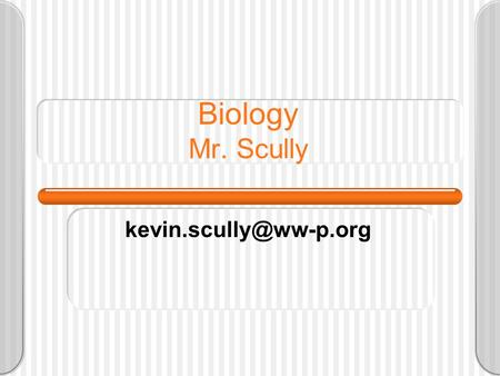 Biology Mr. Scully Transition Middle School – High School Peer Group – Totally Heterogeneous Vs. More Homogeneous I care about.