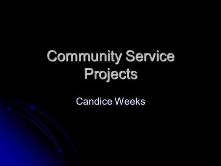 Community Service Projects Candice Weeks. Why do community service Help people in need Help people in need To gain perspective on other peoples' lives.