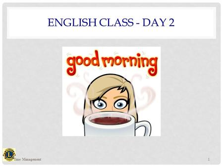 ENGLISH CLASS - DAY 2 Time Management1. TIME MANAGEMENT Time Management2.