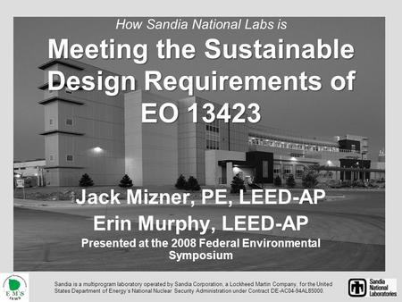 Meeting the Sustainable Design Requirements of EO 13423 How Sandia National Labs is Meeting the Sustainable Design Requirements of EO 13423 Jack Mizner,