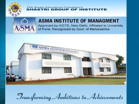 ASMA Institute of Management is a part of 7 institutes by P. S. D. Shastri Education Foundation (P.S.D.S.E.F.) We have state- of-art infrastructure and.