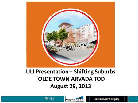 ULI Presentation – Shifting Suburbs OLDE TOWN ARVADA TOD August 29, 2013.