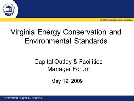 Virginia Energy Conservation and Environmental Standards May 19, 2009 Capital Outlay & Facilities Manager Forum.