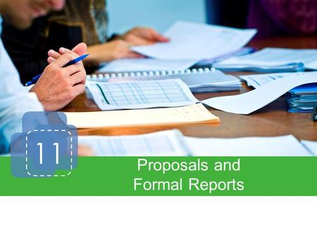 11 Proposals and Formal Reports. Introduction Proposals o Informal o Formal Research Writing Formal Reports Elements of Formal Reports.