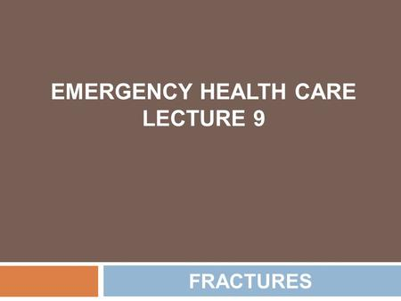 EMERGENCY HEALTH CARE LECTURE 9 FRACTURES. DEFINITION A fracture is any break in a bone, including chips, cracks, splintering, and complete breaks.