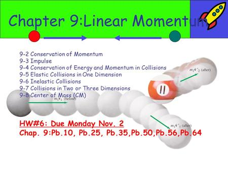 Chapter 9:Linear Momentum 9-2 Conservation of Momentum 9-3 Impulse 9-4 Conservation of Energy and Momentum in Collisions 9-5 Elastic Collisions in One.