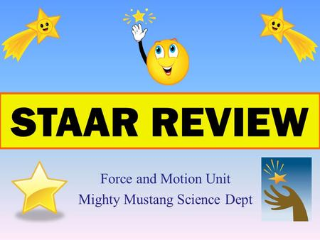 Force and Motion Unit Mighty Mustang Science Dept STAAR REVIEW.