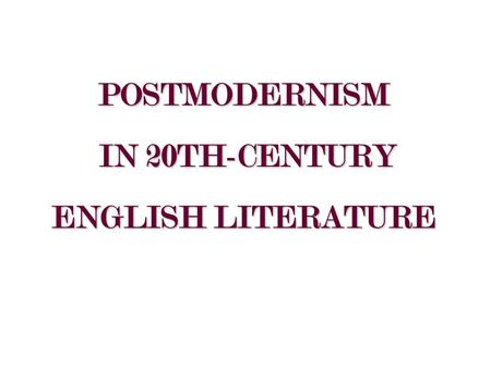 POSTMODERNISM IN 20TH-CENTURY ENGLISH LITERATURE