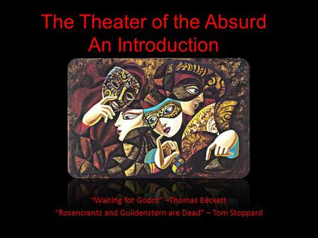 an essay on theater of the absurd Theatre of the absurd is a new style of theater based on mixture between dramatic elements and existential philosophy to present the word absurd (theater of the absurd.