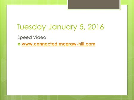 Tuesday January 5, 2016 Speed Video  www.connected.mcgraw-hill.com www.connected.mcgraw-hill.com.