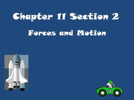 Chapter 11 Section 2 Forces and Motion What are Forces? Force - is a push or pull that causes an object to move faster or slower, stop, change direction,