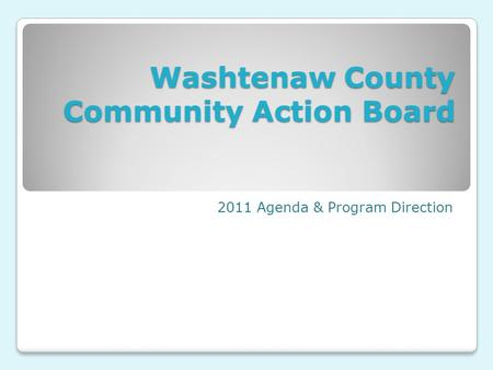 Washtenaw County Community Action Board 2011 Agenda & Program Direction.