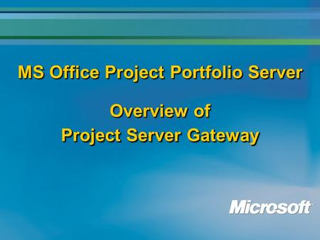 MS Office Project Portfolio Server Overview of Project Server Gateway.
