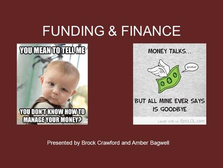 FUNDING & FINANCE Presented by Brock Crawford and Amber Bagwell.