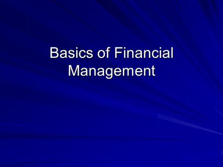 Basics of Financial Management. Introduction to Financial Management Financial Management display the movement of funds (money, capital and other financial.