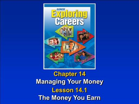 Chapter 14 Managing Your Money Chapter 14 Managing Your Money Lesson 14.1 The Money You Earn Lesson 14.1 The Money You Earn.